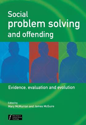 Social Problem Solving and Offending: Evidence, Evaluation and Evolution - McMurran, Mary (Editor), and McGuire, James (Editor)