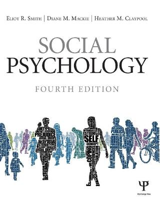 Social Psychology: Fourth Edition - Smith, Eliot R, and MacKie, Diane M, and Claypool, Heather M