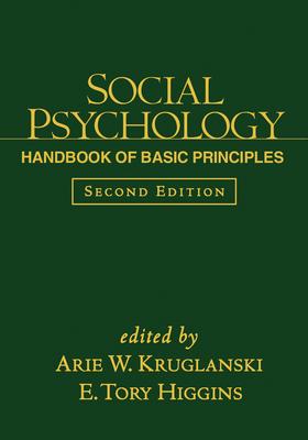 Social Psychology: Handbook of Basic Principles - Kruglanski, Arie W, Ph.D. (Editor)