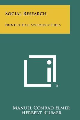 Social Research: Prentice Hall Sociology Series - Elmer, Manuel Conrad, and Blumer, Herbert (Editor)