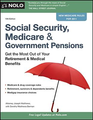 Social Security, Medicare & Government Pensions: Get the Most Out of Your Retirement & Medical Benefits - Matthews, Joseph L, Attorney, and Matthews Berman, Dorothy