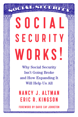 Social Security Works!: Why Social Security Isn't Going Broke and How Expanding It Will Help Us All - Altman, Nancy, and Kingson, Eric, and Johnston, David Cay (Introduction by)