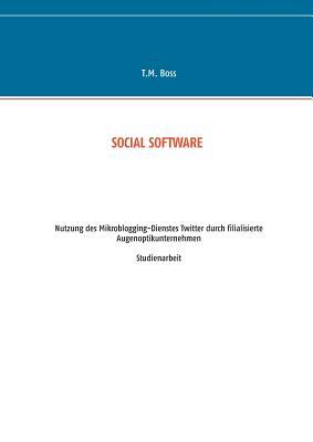 Social Software - Nutzung Des Mikroblogging-Dienstes Twitter Durch Filialisierte Augenoptik Unternehmen - Boss, T M