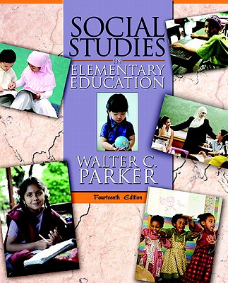 Social Studies in Elementary Education - Parker, Walter C.