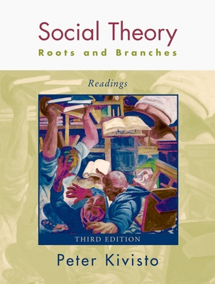 Social Theory: Roots and Branches: Readings - Kivisto, Peter (Editor)