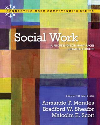 Social Work: A Profession of Many Faces (Updated Edition) with Mysocialworklab with Etext -- Access Card Package - Sheafor, Bradford W, and Morales, Armando T, and Scott, Malcolm