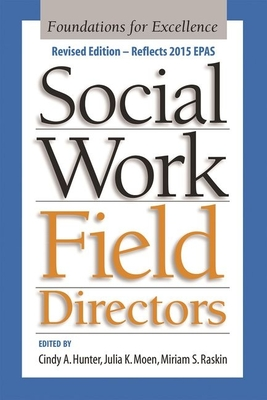 Social Work Field Directors: Foundations for Excellence - Hunter, Cindy (Editor), and Moen, Julia (Editor), and Raskin, Miriam (Editor)