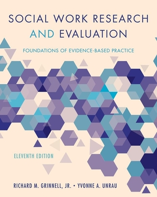 Social Work Research and Evaluation: Foundations of Evidence-Based Practice - Grinnell, Richard M., Jr., and Unrau, Yvonne A.
