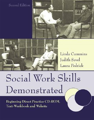 Social Work Skills Demonstrated: Beginning Direct Practice - Cummins, Linda K, and Sevel, Judith A, and Pedrick, Laura E