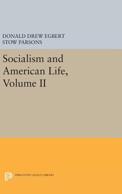 Socialism and American Life, Volume II - Egbert, Donald Drew (Editor), and Persons, Stow (Editor)