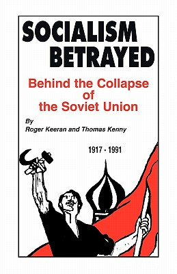 Socialism Betrayed: Behind the Collapse of the Soviet Union - Keeran, Roger, and Kenny, Thomas
