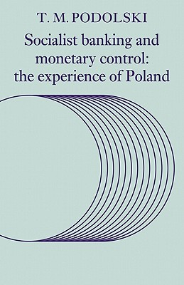 Socialist Banking and Monetary Control: The Experience of Poland - Podolski, T M
