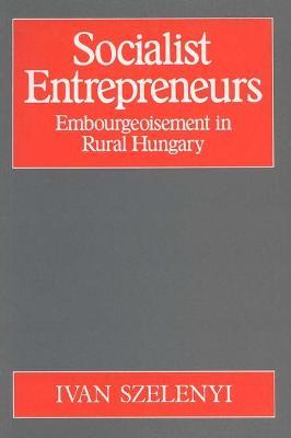 Socialist Entrepreneurs - Szelenyi, Ivan