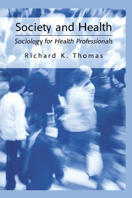 Society and Health: Sociology for Health Professionals - Thomas, Richard K