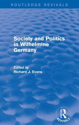 Society and Politics in Wilhelmine Germany - Evans, Richard J.