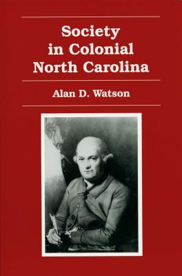 Society in Colonial North Carolina - Watson, Alan D (Editor)