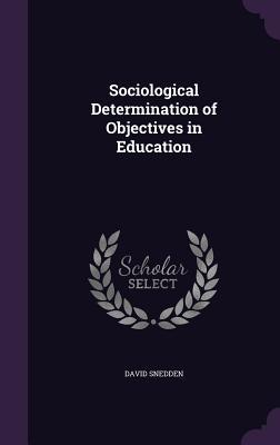 Sociological Determination of Objectives in Education - Snedden, David