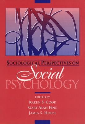 Sociological Perspectives on Social Psychology - Fine, Gary Alan (Editor), and House, James S (Editor), and Cook, Karen (Editor)