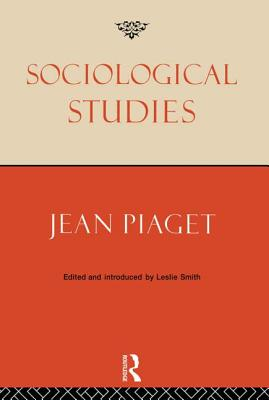 Sociological Studies - Piaget, Jean, and Smith, Leslie (Editor)