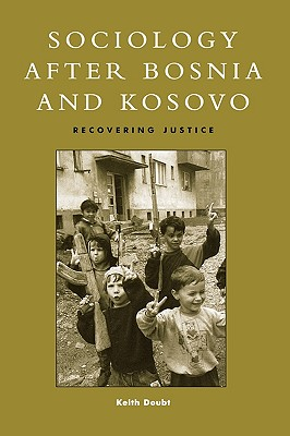 Sociology After Bosnia and Kosovo: Recovering Justice - Doubt, Keith D