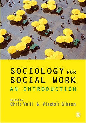 Sociology for Social Work: An Introduction - Yuill, Chris (Editor), and Gibson, Alastair (Editor)