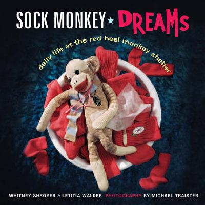 Sock Monkey Dreams: Daily Life at the Red Heel Monkey Shelter - Shroyer, Whitney