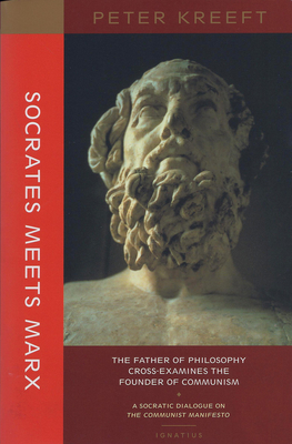 Socrates Meets Marx: The Father of Philosophy Cross-Examines the Founder of Communism - Kreeft, Peter