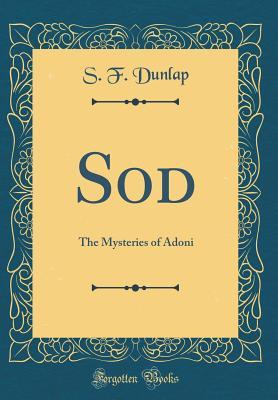 Sod: The Mysteries of Adoni (Classic Reprint) - Dunlap, S F