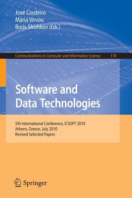 Software and Data Technologies: 5th International Conference, ICSOFT 2010, Athens, Greece, July 22-24, 2010. Revised Selected Papers - Cordeiro, Jose (Editor), and Virvou, Maria (Editor), and Shishkov, Boris (Editor)