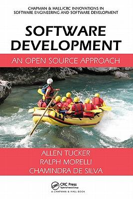 Software Development: An Open Source Approach - Tucker, Allen, and Morelli, Ralph, and de Silva, Chamindra