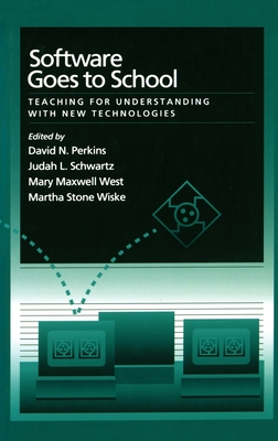 Software Goes to School: Teaching for Understanding with New Technology - Perkins, David N (Editor), and Wiske, Martha S (Editor), and Schwartz, Judah L (Editor)