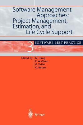 Software Management Approaches: Project Management, Estimation, and Life Cycle Support: Software Best Practice 3 - Haug, Michael (Editor)