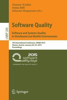 Software Quality. Software and Systems Quality in Distributed and Mobile Environments: 7th International Conference, Swqd 2015, Vienna, Austria, January 20-23, 2015, Proceedings - Winkler, Dietmar (Editor)