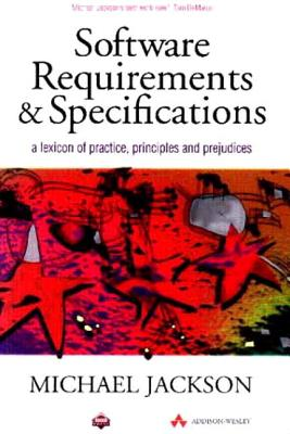 Software Requirements & Specifications: A Lexicon of Practice, Principles and Prejudices - Jackson, Michael