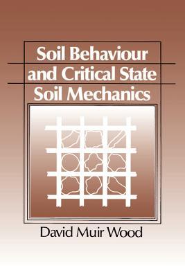 Soil Behaviour and Critical State Mechanics - Wood, David M