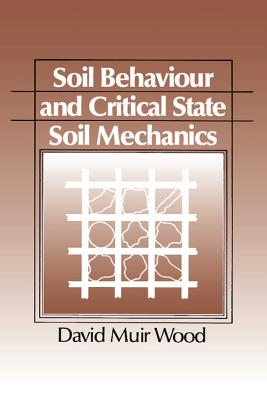 Soil Behaviour and Critical State Soil Mechanics - Wood, David Muir, Professor