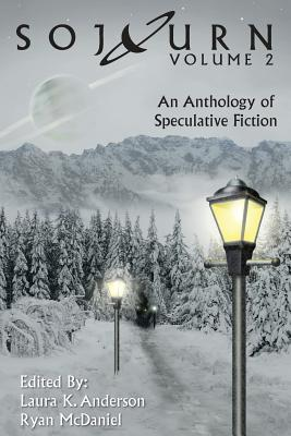 Sojourn: An Anthology of Speculative Fiction (Volume 2) - Anderson, Laura K (Editor), and McDaniel, Ryan (Editor)