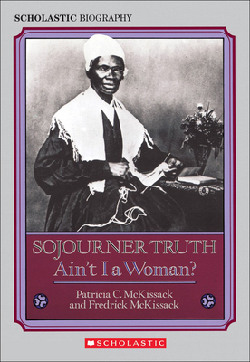 Sojourner Truth: Ain't I a Woman? - McKissack, Patricia C