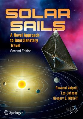 Solar Sails: A Novel Approach to Interplanetary Travel - Vulpetti, Giovanni, and Johnson, Les, and Matloff, Gregory L.