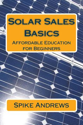 Solar Sales Basics: Affordable Education for Beginners - Andrews, Spike