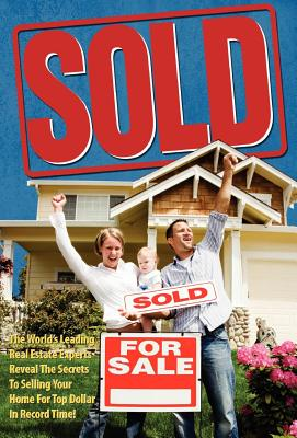 Sold! the World's Leading Real Estate Experts Reveal the Secrets to Selling Your Home for Top Dollar in Record Time! - World's Leading Real Estate Experts, and LeGrand, Ron, and Dicks, Jw