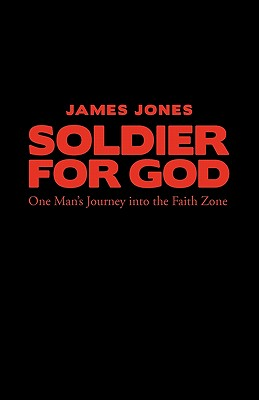 Soldier for God: One Man's Journey into the Faith Zone - James, Jones