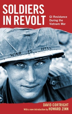 Soldiers in Revolt: GI Resistance During the Vietnam War - Cortright, David, President