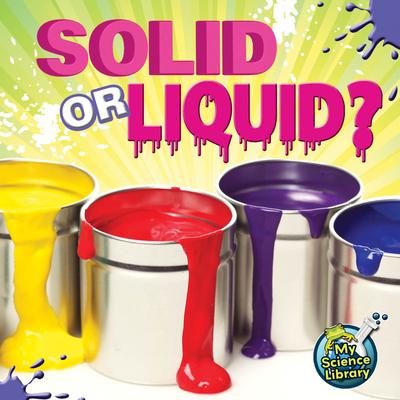 Solid or Liquid? - Hansen, Amy S