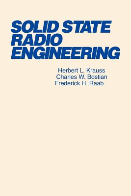 Solid State Radio Engineering - Krauss, Herbert L, and Bostian, Charles W, and Raab, Frederick H