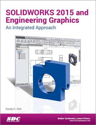 SOLIDWORKS 2015 and Engineering Graphics: An Integrated Approach - Shih, Randy H.