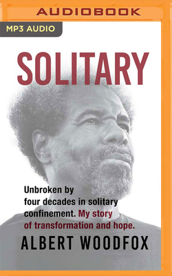 Solitary: Unbroken by Four Decades in Solitary Confinement. My Story of Transformation and Hope - Woodfox, Albert