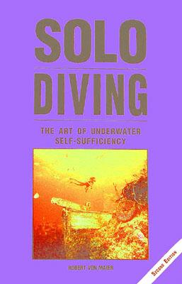 Solo Diving: The Art of Underwater Self-Sufficiency - Maier, Robert