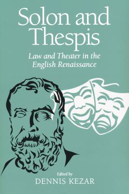 Solon and Thespis: Law and Theater in the English Renaissance - Kezar, Dennis (Editor)
