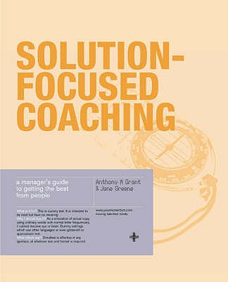 Solution-Focused Coaching: Managing People in A Complex World - Grant, Anthony, and Greene, Jane